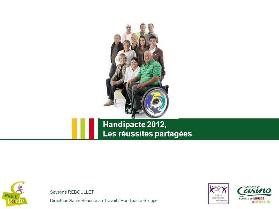 Handipacte 2012, Les réussites partagées Séverine REBOULLET Directrice Santé Sécurité au Travail / Handipacte Groupe