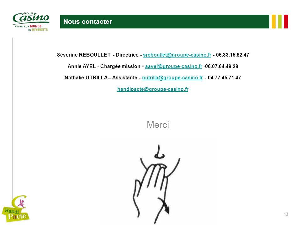 13 Nous contacter Séverine REBOULLET - Directrice - sreboullet@groupe-casino.fr - 06.33.15.82.47sreboullet@groupe-casino.fr Annie AYEL - Chargée missi