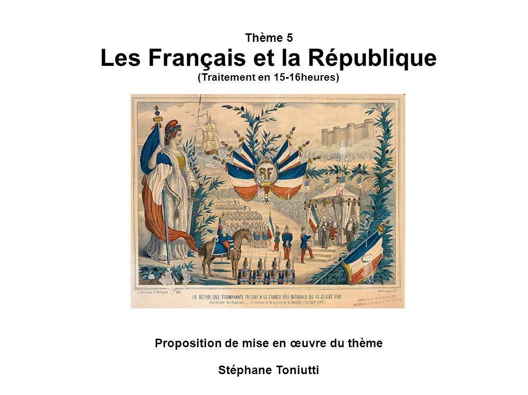 Thème 5 Les Français et la République (Traitement en 15-16heures) Proposition de mise en œuvre du thème Stéphane Toniutti