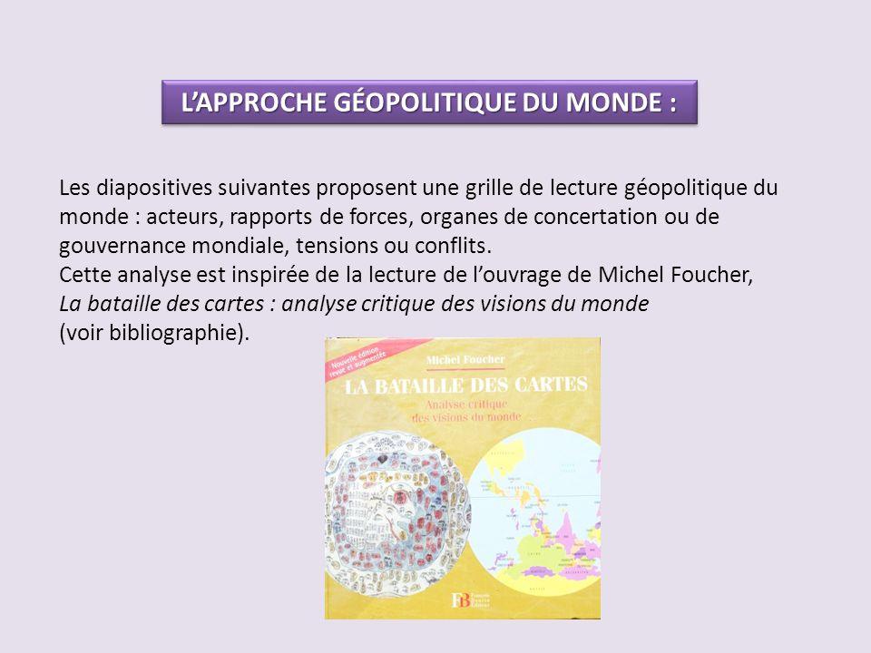 LAPPROCHE GÉOPOLITIQUE DU MONDE : Les diapositives suivantes proposent une grille de lecture géopolitique du monde : acteurs, rapports de forces, orga