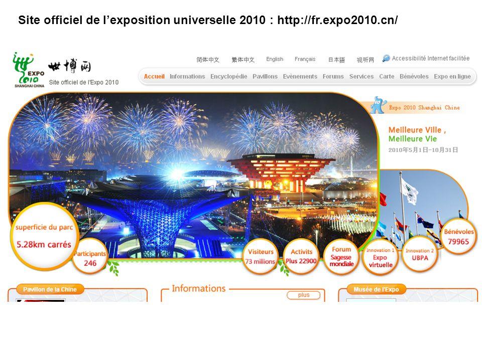 Site officiel de lexposition universelle 2010 : http://fr.expo2010.cn/