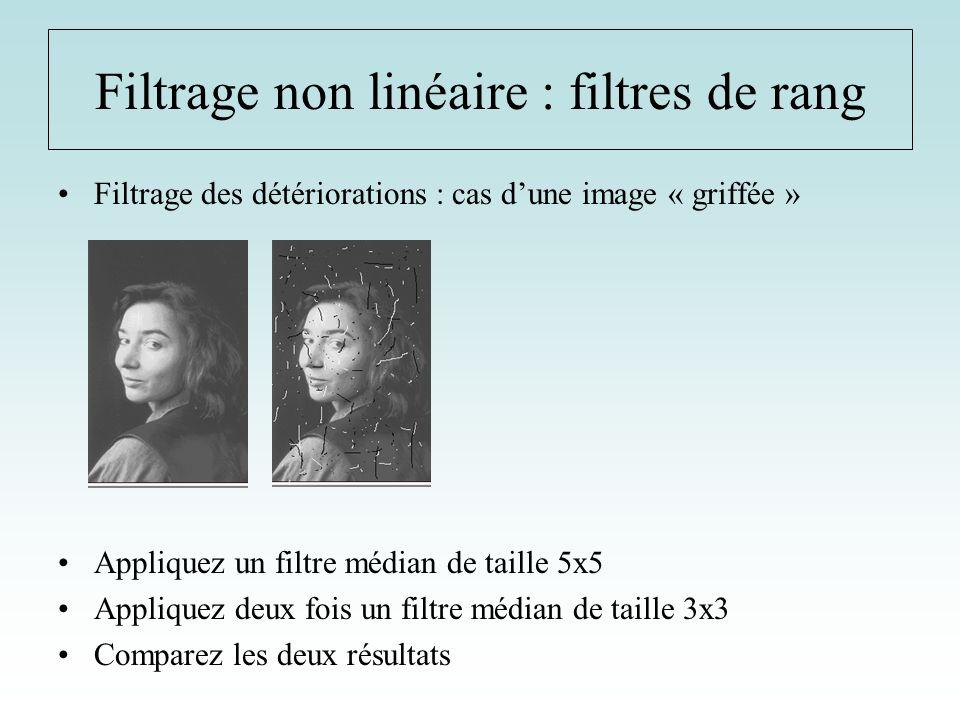 Filtrage des détériorations : cas dune image « griffée » Appliquez un filtre médian de taille 5x5 Appliquez deux fois un filtre médian de taille 3x3 C