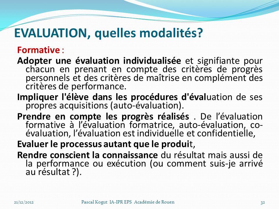 32 EVALUATION, quelles modalités? Formative : Adopter une évaluation individualisée et signifiante pour chacun en prenant en compte des critères de pr