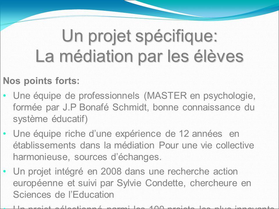 Un projet spécifique: La médiation par les élèves Nos points forts: Une équipe de professionnels (MASTER en psychologie, formée par J.P Bonafé Schmidt
