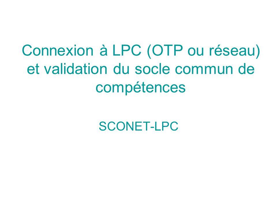 Connexion à LPC (OTP ou réseau) et validation du socle commun de compétences SCONET-LPC