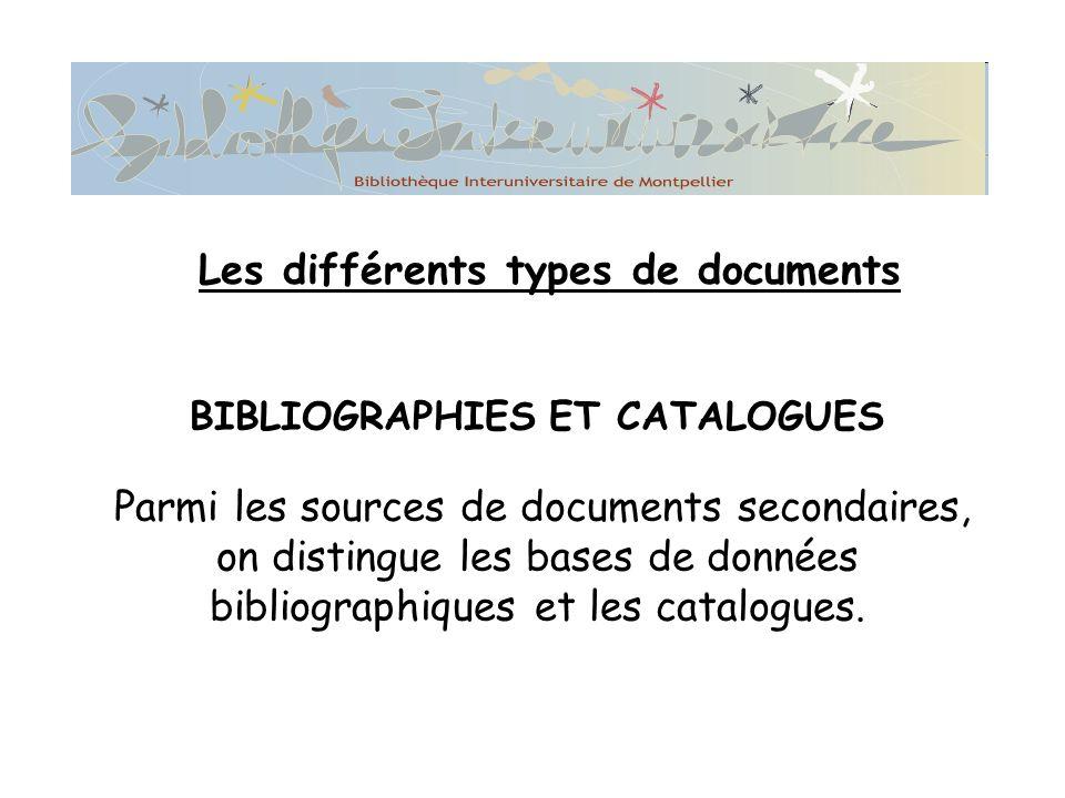 BIBLIOGRAPHIES ET CATALOGUES Parmi les sources de documents secondaires, on distingue les bases de données bibliographiques et les catalogues.