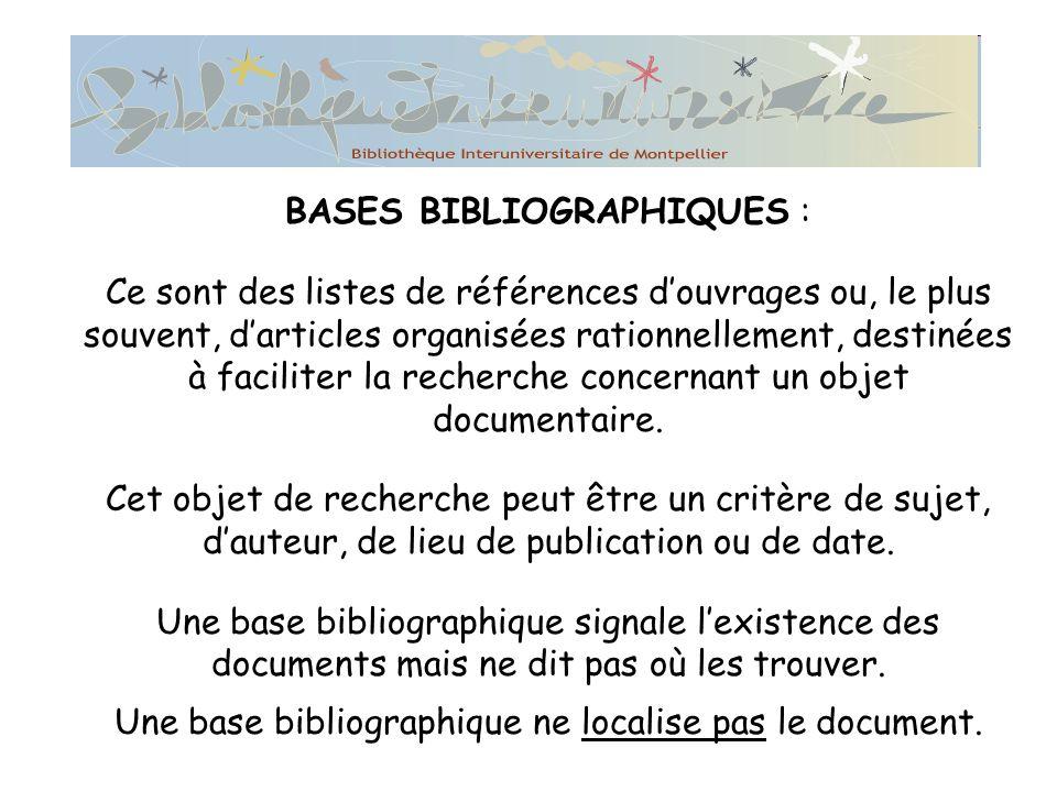 BASES BIBLIOGRAPHIQUES : Ce sont des listes de références douvrages ou, le plus souvent, darticles organisées rationnellement, destinées à faciliter la recherche concernant un objet documentaire.