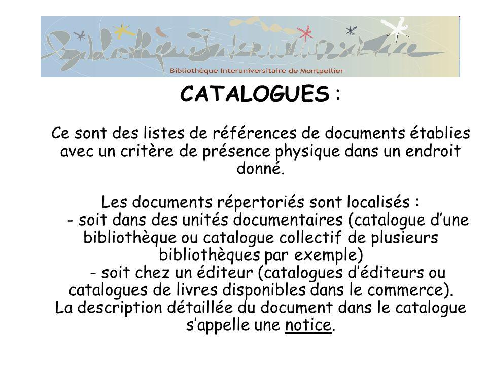 CATALOGUES : Ce sont des listes de références de documents établies avec un critère de présence physique dans un endroit donné.