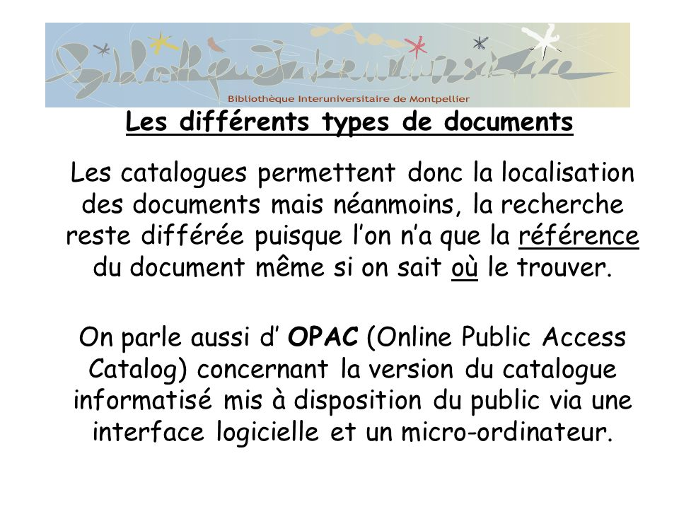 Les catalogues permettent donc la localisation des documents mais néanmoins, la recherche reste différée puisque lon na que la référence du document même si on sait où le trouver.
