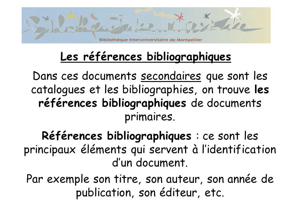 Dans ces documents secondaires que sont les catalogues et les bibliographies, on trouve les références bibliographiques de documents primaires.