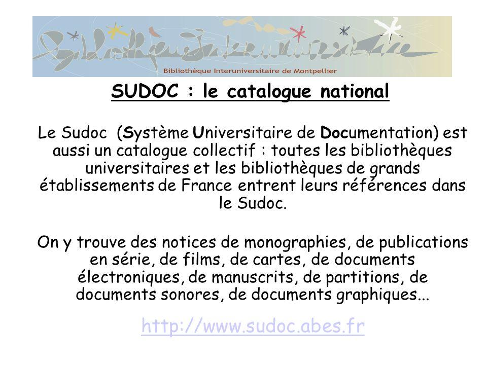 Le Sudoc (Système Universitaire de Documentation) est aussi un catalogue collectif : toutes les bibliothèques universitaires et les bibliothèques de grands établissements de France entrent leurs références dans le Sudoc.
