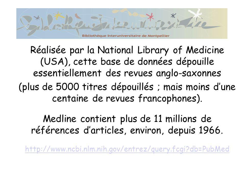 Réalisée par la National Library of Medicine (USA), cette base de données dépouille essentiellement des revues anglo-saxonnes (plus de 5000 titres dépouillés ; mais moins dune centaine de revues francophones).