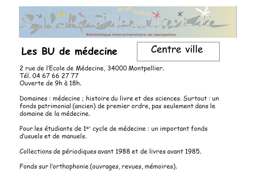 Les BU de médecine Centre ville 2 rue de lEcole de Médecine, 34000 Montpellier.