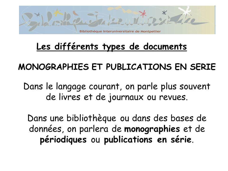 MONOGRAPHIES ET PUBLICATIONS EN SERIE Dans le langage courant, on parle plus souvent de livres et de journaux ou revues.