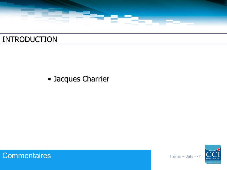 Thème – Date - 2 INTRODUCTION Jacques Charrier Jacques Charrier Commentaires