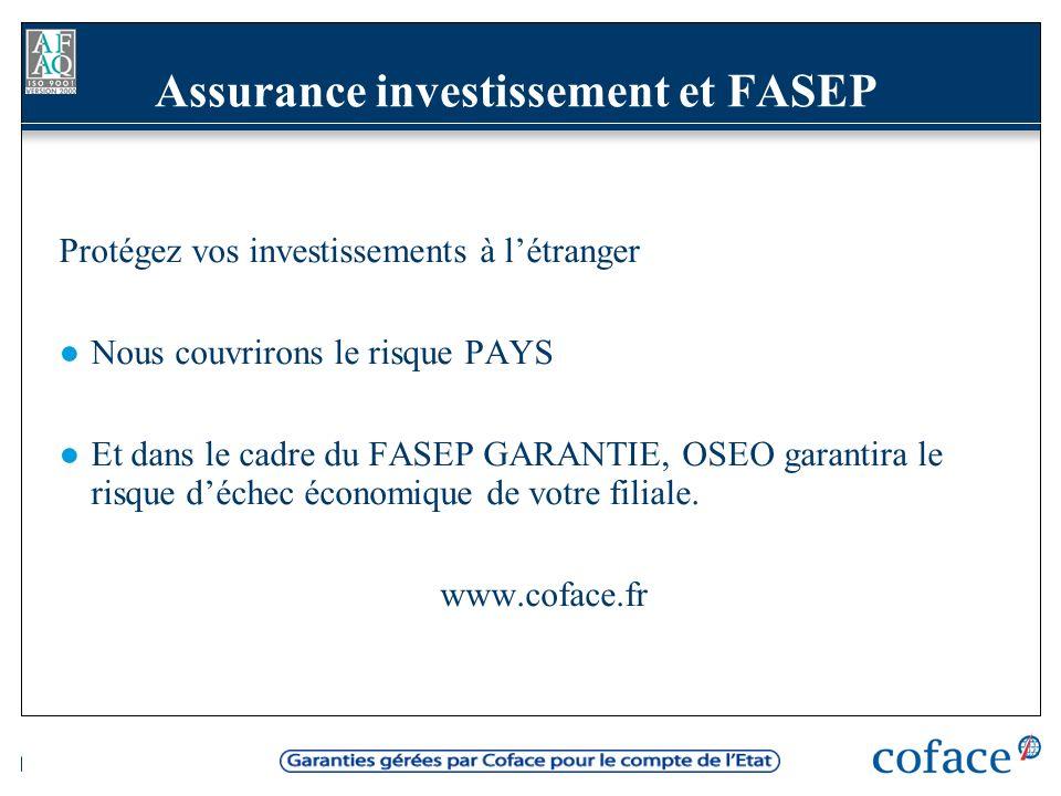 Assurance investissement et FASEP Protégez vos investissements à létranger Nous couvrirons le risque PAYS Et dans le cadre du FASEP GARANTIE, OSEO garantira le risque déchec économique de votre filiale.