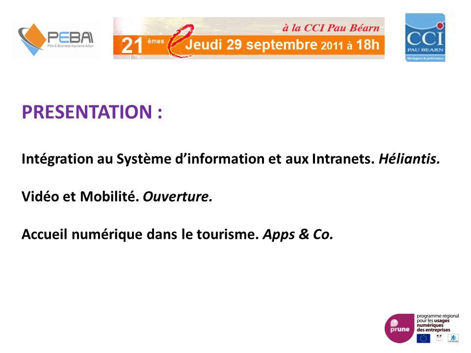 PRESENTATION : Intégration au Système dinformation et aux Intranets. Héliantis. Vidéo et Mobilité. Ouverture. Accueil numérique dans le tourisme. Apps