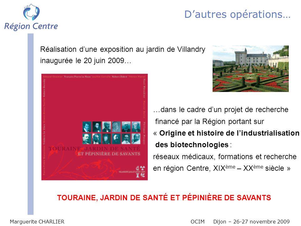 Marguerite CHARLIER OCIM Dijon – 26-27 novembre 2009 Dautres opérations… Réalisation dune exposition au jardin de Villandry inaugurée le 20 juin 2009…