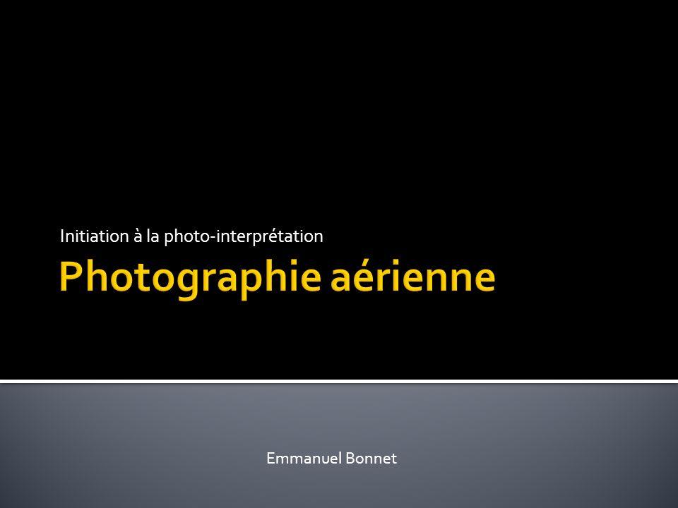 Initiation à la photo-interprétation Emmanuel Bonnet