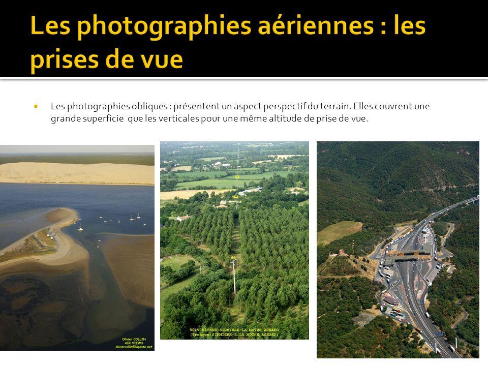Les photographies obliques : présentent un aspect perspectif du terrain.