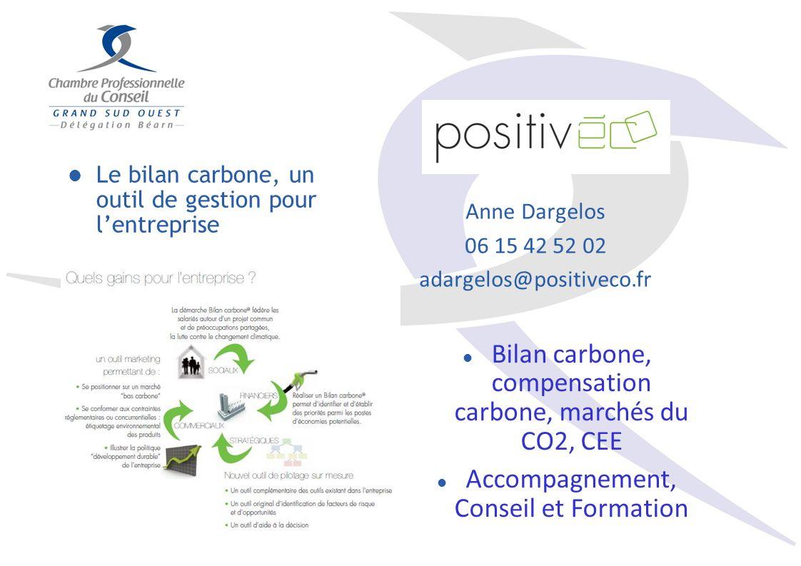 Anne Dargelos 06 15 42 52 02 adargelos@positiveco.fr Le bilan carbone, un outil de gestion pour lentreprise Bilan carbone, compensation carbone, marchés du CO2, CEE Accompagnement, Conseil et Formation