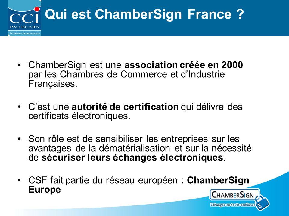 Qui est ChamberSign France ? ChamberSign est une association créée en 2000 par les Chambres de Commerce et dIndustrie Françaises. Cest une autorité de