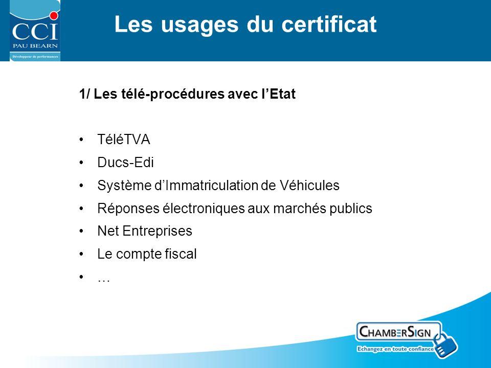 Les usages du certificat 1/ Les télé-procédures avec lEtat TéléTVA Ducs-Edi Système dImmatriculation de Véhicules Réponses électroniques aux marchés publics Net Entreprises Le compte fiscal …