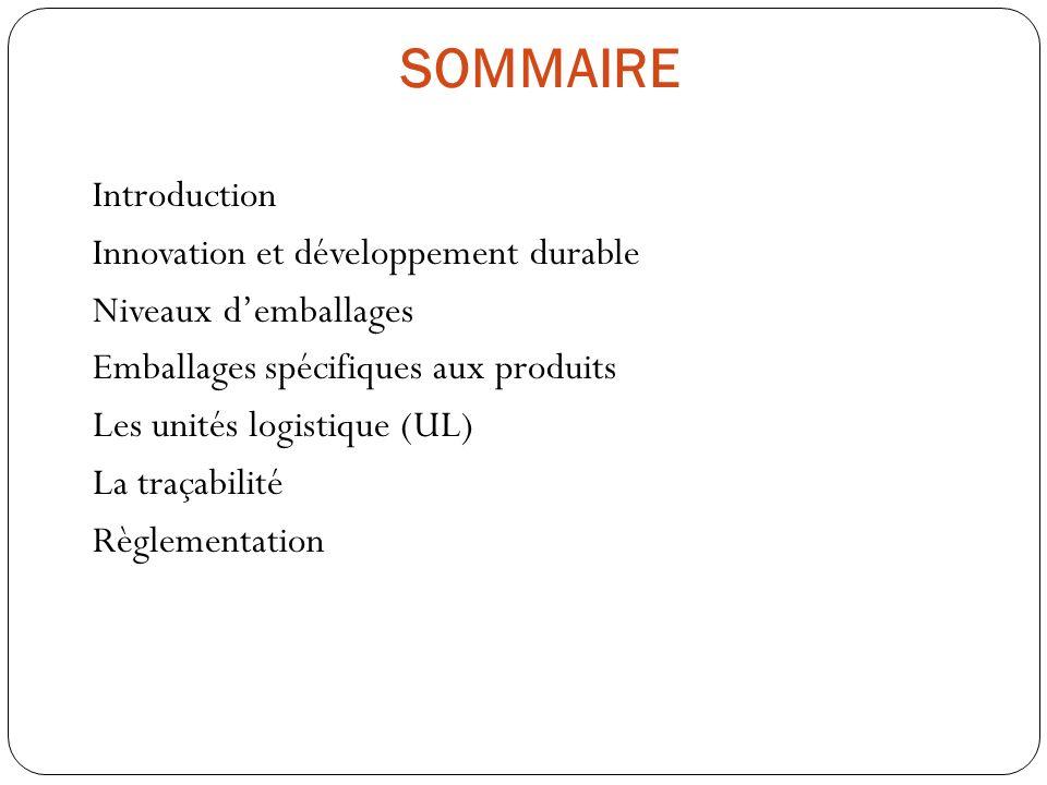 SOMMAIRE Introduction Innovation et développement durable Niveaux demballages Emballages spécifiques aux produits Les unités logistique (UL) La traçab
