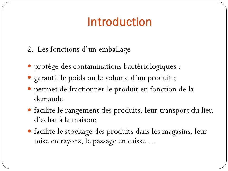 protège des contaminations bactériologiques ; garantit le poids ou le volume dun produit ; permet de fractionner le produit en fonction de la demande