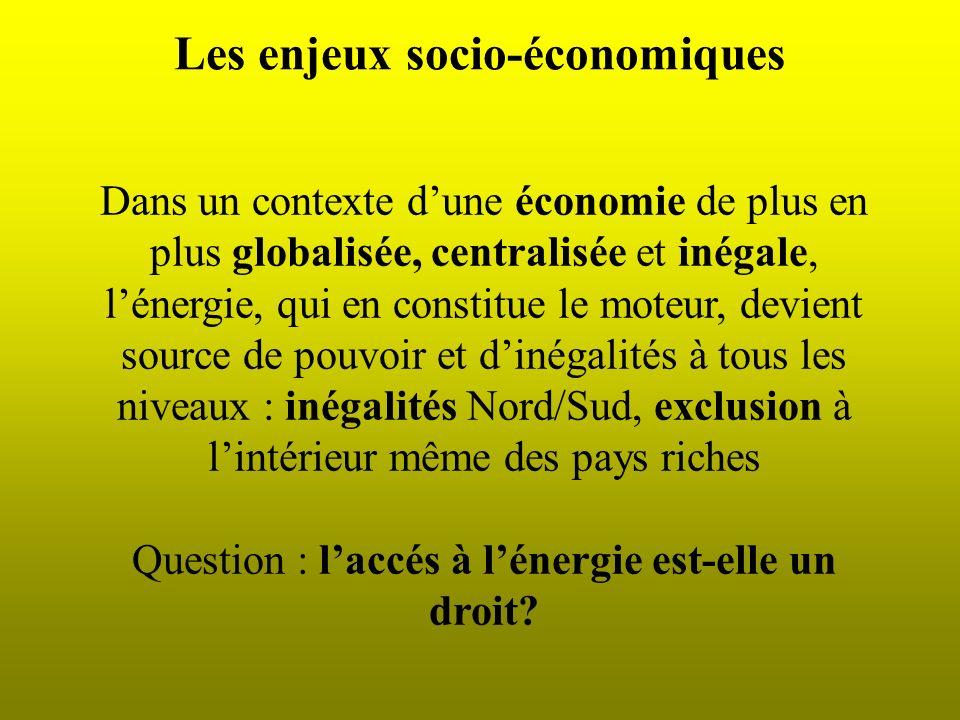 Les enjeux socio-économiques Dans un contexte dune économie de plus en plus globalisée, centralisée et inégale, lénergie, qui en constitue le moteur,