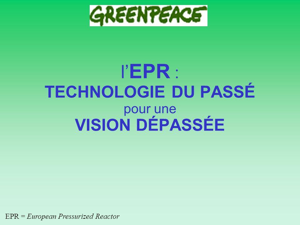 l EPR : TECHNOLOGIE DU PASSÉ pour une VISION DÉPASSÉE EPR = European Pressurized Reactor