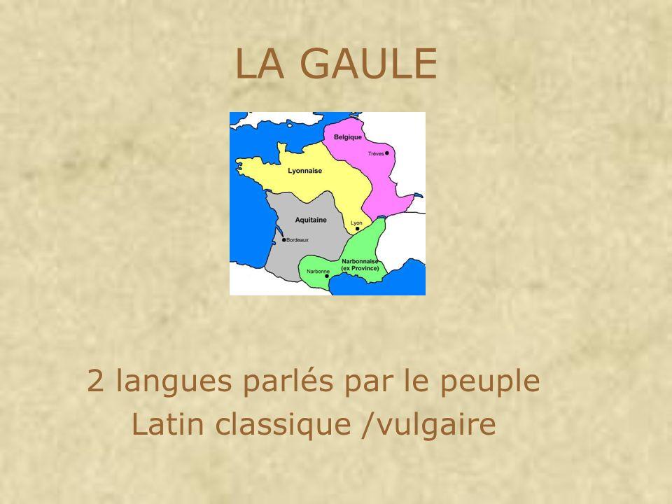 LA GAULE 2 langues parlés par le peuple Latin classique /vulgaire