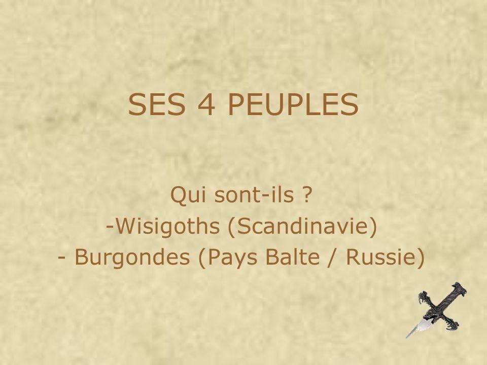 SES 4 PEUPLES Qui sont-ils ? -Wisigoths (Scandinavie) - Burgondes (Pays Balte / Russie)