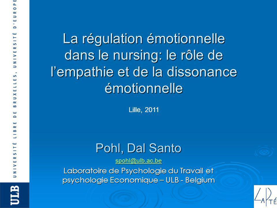 La régulation émotionnelle dans le nursing: le rôle de lempathie et de la dissonance émotionnelle Pohl, Dal Santo spohl@ulb.ac.be Laboratoire de Psych