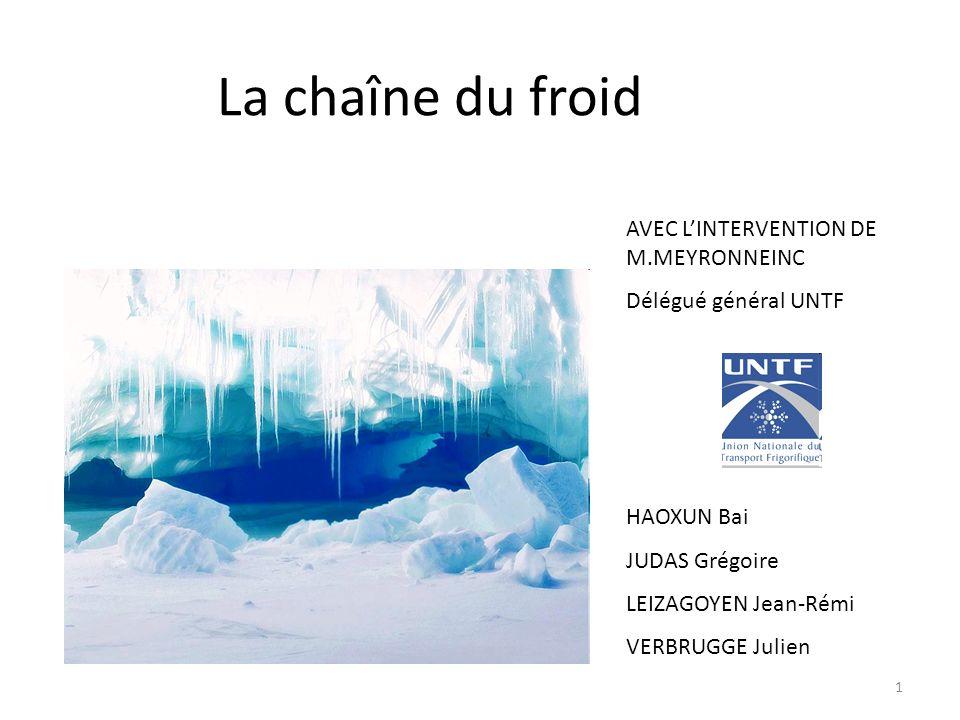 1 La chaîne du froid AVEC LINTERVENTION DE M.MEYRONNEINC Délégué général UNTF HAOXUN Bai JUDAS Grégoire LEIZAGOYEN Jean-Rémi VERBRUGGE Julien