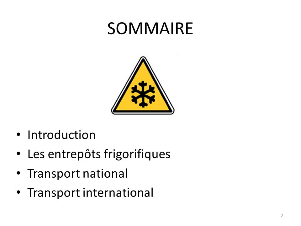 2 SOMMAIRE Introduction Les entrepôts frigorifiques Transport national Transport international