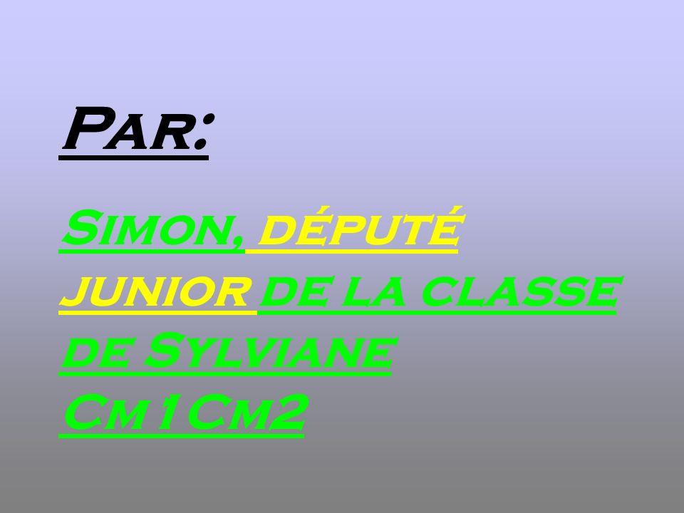 Par: Simon, député junior de la classe de Sylviane Cm1Cm2