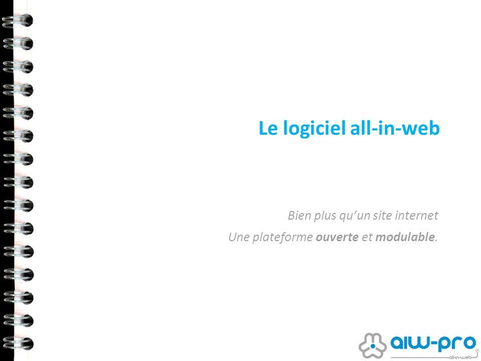 Le logiciel all-in-web Bien plus quun site internet Une plateforme ouverte et modulable.