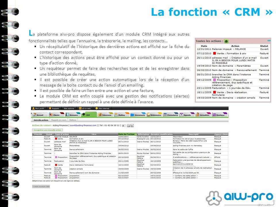 La fonction « CRM » L a plateforme aiw-pro dispose également dun module CRM intégré aux autres fonctionnalités telles que lannuaire, la trésorerie, le