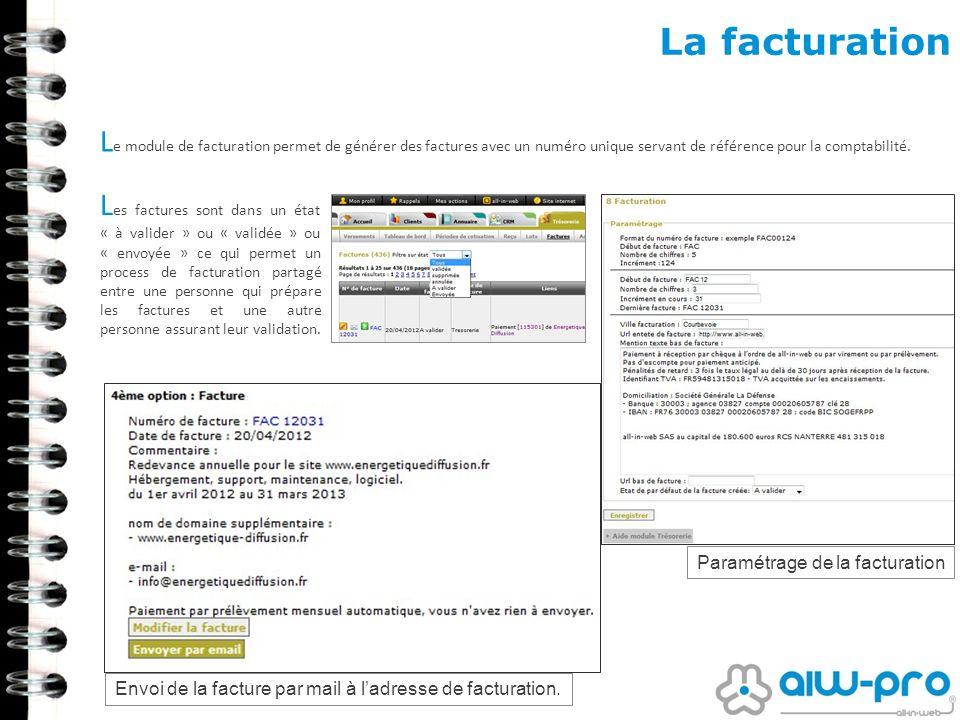 La facturation L e module de facturation permet de générer des factures avec un numéro unique servant de référence pour la comptabilité. Paramétrage d