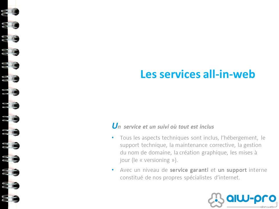 Les services all-in-web U n service et un suivi où tout est inclus Tous les aspects techniques sont inclus, lhébergement, le support technique, la mai