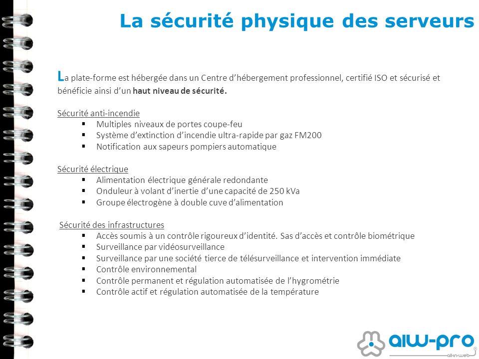 La sécurité physique des serveurs L a plate-forme est hébergée dans un Centre dhébergement professionnel, certifié ISO et sécurisé et bénéficie ainsi