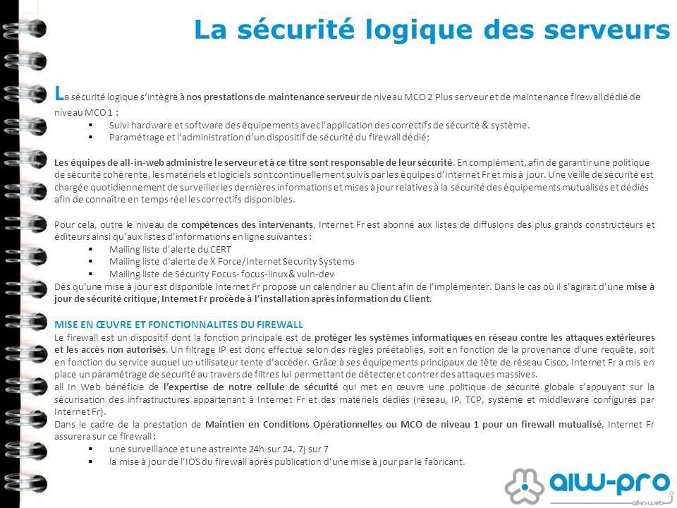 La sécurité logique des serveurs L a sécurité logique sintègre à nos prestations de maintenance serveur de niveau MCO 2 Plus serveur et de maintenance
