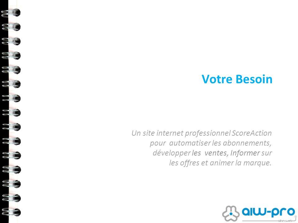 Votre Besoin Un site internet professionnel ScoreAction pour automatiser les abonnements, développer les ventes, Informer sur les offres et animer la