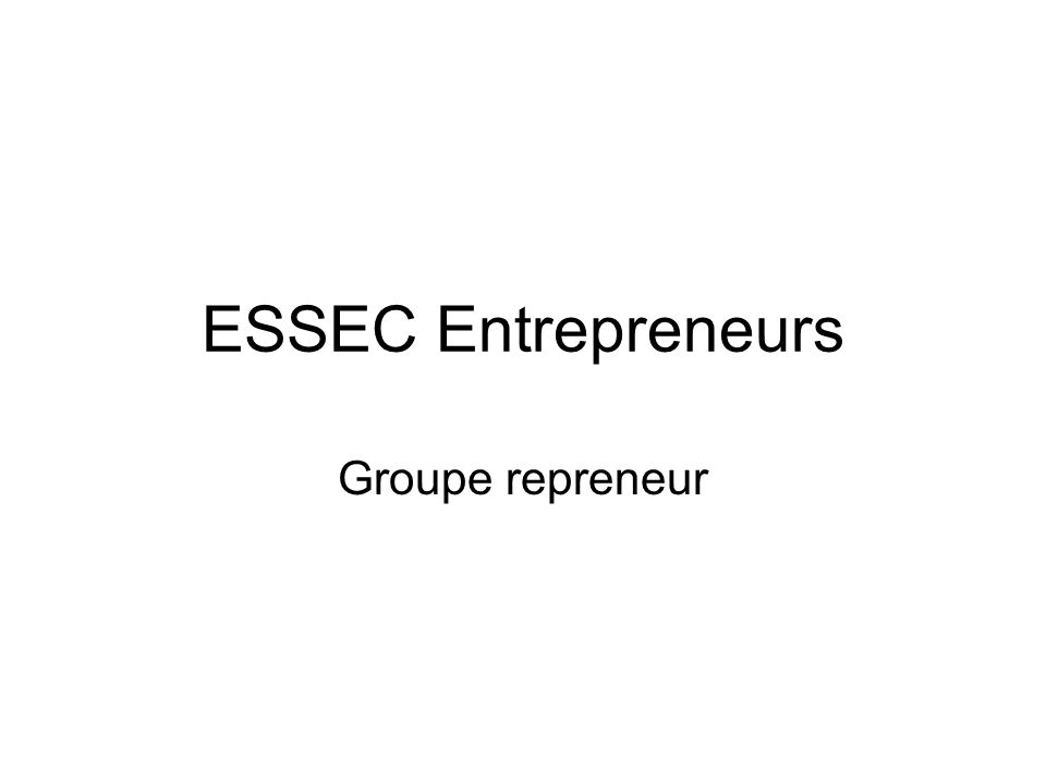 ESSEC Repreneurs Les entrepreneurs ESSEC Le site ESSEC Entrepreneurs Le groupe repreneur Les sous groupes