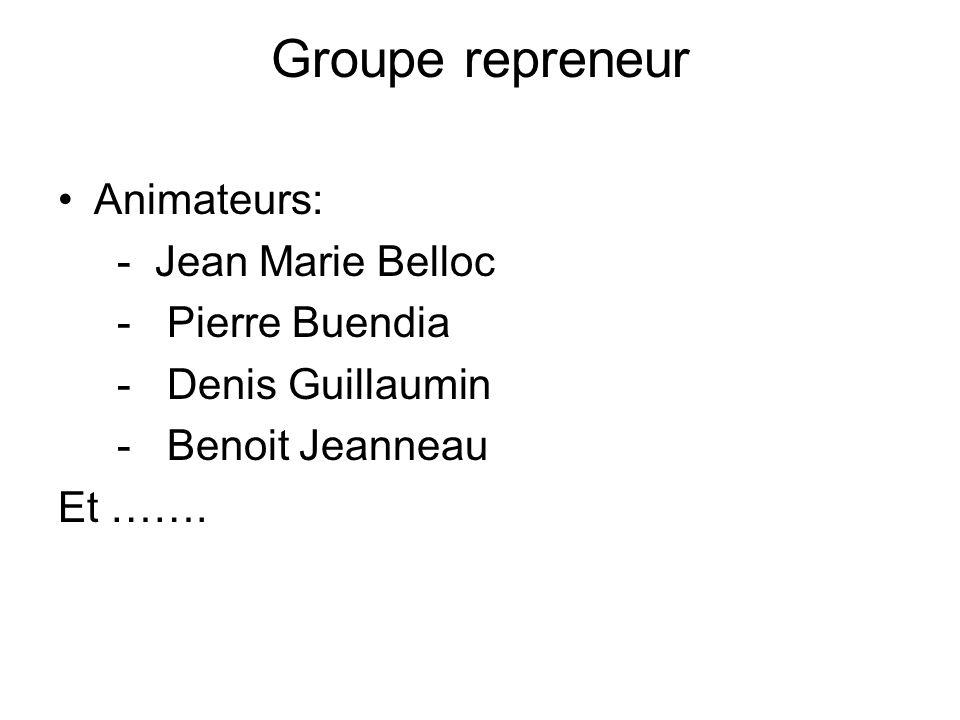 Groupe repreneur Animateurs: - Jean Marie Belloc - Pierre Buendia - Denis Guillaumin - Benoit Jeanneau Et …….