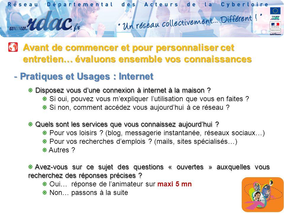 Avant de commencer et pour personnaliser cet entretien… évaluons ensemble vos connaissances - Pratiques et Usages : Internet Disposez vous dune connexion à internet à la maison .