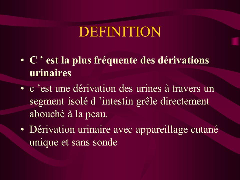 DEFINITION C est la plus fréquente des dérivations urinaires c est une dérivation des urines à travers un segment isolé d intestin grêle directement abouché à la peau.