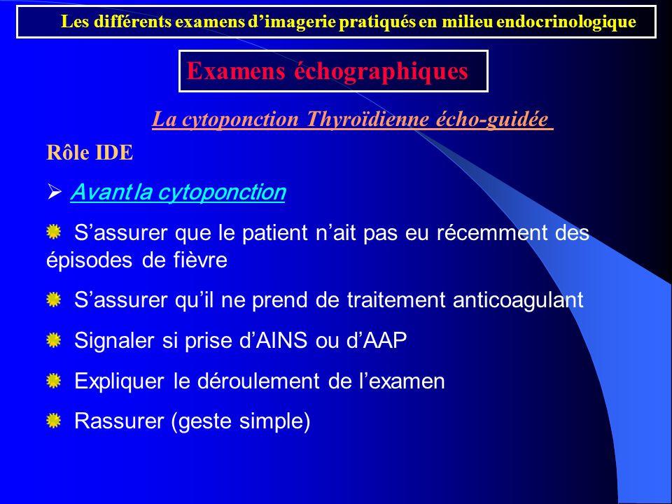 Rôle IDE Avant la cytoponction Sassurer que le patient nait pas eu récemment des épisodes de fièvre Sassurer quil ne prend de traitement anticoagulant