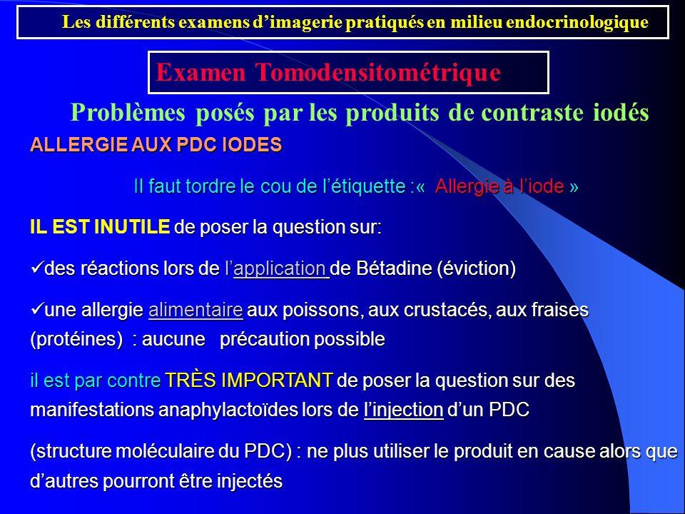 Problèmes posés par les produits de contraste iodés ALLERGIE AUX PDC IODES Il faut tordre le cou de létiquette :« Allergie à liode » de poser la quest